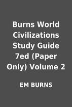 Burns World Civilizations Study Guide 7ed…