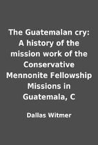 The Guatemalan cry: A history of the mission…