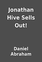 Jonathan Hive Sells Out! by Daniel Abraham