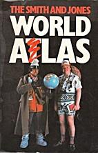 The Smith and Jones World Atlas by Mel Smith