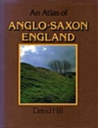 An Atlas of Anglo-Saxon England by David…