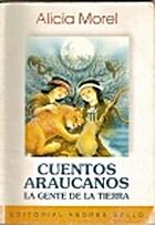 Cuentos araucanos. by Alicia Morel Chaigneau