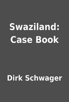 Swaziland: Case Book by Dirk Schwager