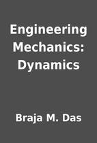 Engineering Mechanics: Dynamics by Braja M.…