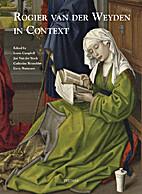 Rogier van der Weyden in Context;…