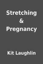 Stretching & Pregnancy by Kit Laughlin