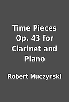 Time Pieces Op. 43 for Clarinet and Piano by…