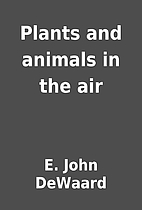 Plants and animals in the air by E. John…