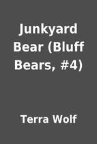 Junkyard Bear (Bluff Bears, #4) by Terra…