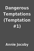 Dangerous Temptations (Temptation #1) by…