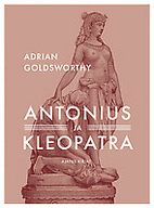 Antony and Cleopatra by Adrian Goldsworthy