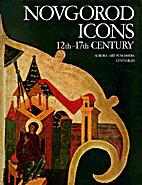 NOVGOROD ICONS 12TH -17TH CENTURY by Dmitry…