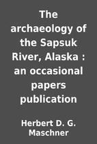 The archaeology of the Sapsuk River, Alaska…