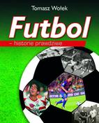 Futbol - historie prawdziwe by Tomasz Wołek