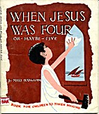 When Jesus Was Four-Or Maybe Five by Mary D.…