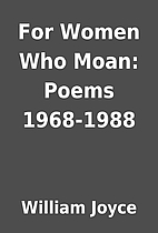 For Women Who Moan: Poems 1968-1988 by…