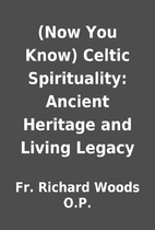 (Now You Know) Celtic Spirituality: Ancient…