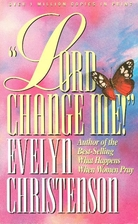Lord, Change Me by Evelyn Christenson