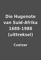 Die Hugenote van Suid-Afrika 1688-1988…