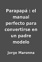 Parapapá : el manual perfecto para…