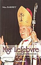 Mgr Lefebvre Tout Simplement... Souvenirs…