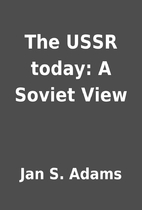 The USSR today: A Soviet View by Jan S.…
