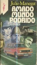 Amado mundo podrido by Julio Manegat