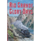Rio Grande Glory Days by Gilbert A. Lathrop
