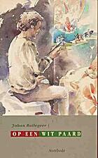 Op een wit paard by Johan Ballegeer