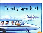 Traveling Again, Dad? by Michael Lorelli