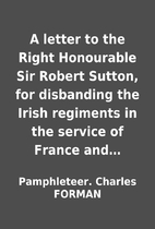 A letter to the Right Honourable Sir Robert…