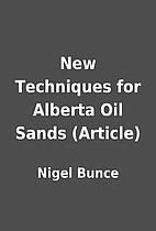 New Techniques for Alberta Oil Sands…