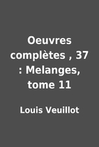 Oeuvres complètes , 37 : Melanges, tome 11…