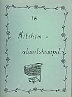 Mitshim - Atauitshiuapit by Louise Canap…