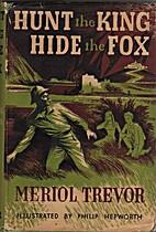 Hunt the King, Hide the Fox by Meriol Trevor