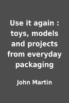 Use it again : toys, models and projects…