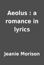 Aeolus : a romance in lyrics by Jeanie…