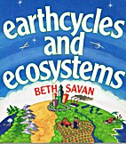 Earthcycles and Ecosystems by Beth Savan
