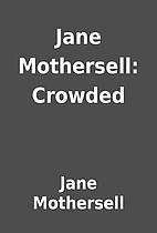 Jane Mothersell: Crowded by Jane Mothersell