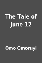 The Tale of June 12 by Omo Omoruyi