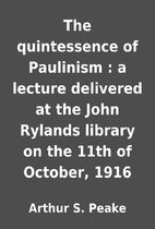 The quintessence of Paulinism : a lecture…