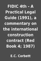 FIDIC 4th - A Practical Legal Guide (1991),…