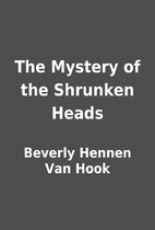 The Mystery of the Shrunken Heads by Beverly…