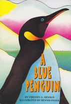 A Blue Penguin by Virginia A Arnold