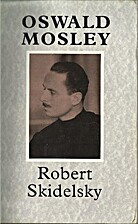 Oswald Mosley by Robert Skidelsky