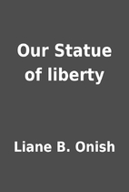 Our Statue of liberty by Liane B. Onish