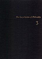 The Encyclopedia of Philosophy, Volume 3:…