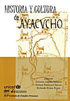 Historia y cultura de Ayacucho by Antonio…