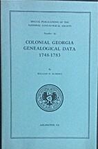 Colonial Georgia Genealogical Data 1748-1783…