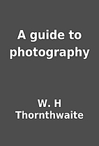 A guide to photography by W. H Thornthwaite